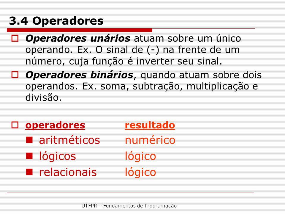 UTFPR – Fundamentos de Programação 3.4 Operadores  Operadores unários atuam sobre um único operando. Ex. O sinal de (-) na frente de um número, cuja