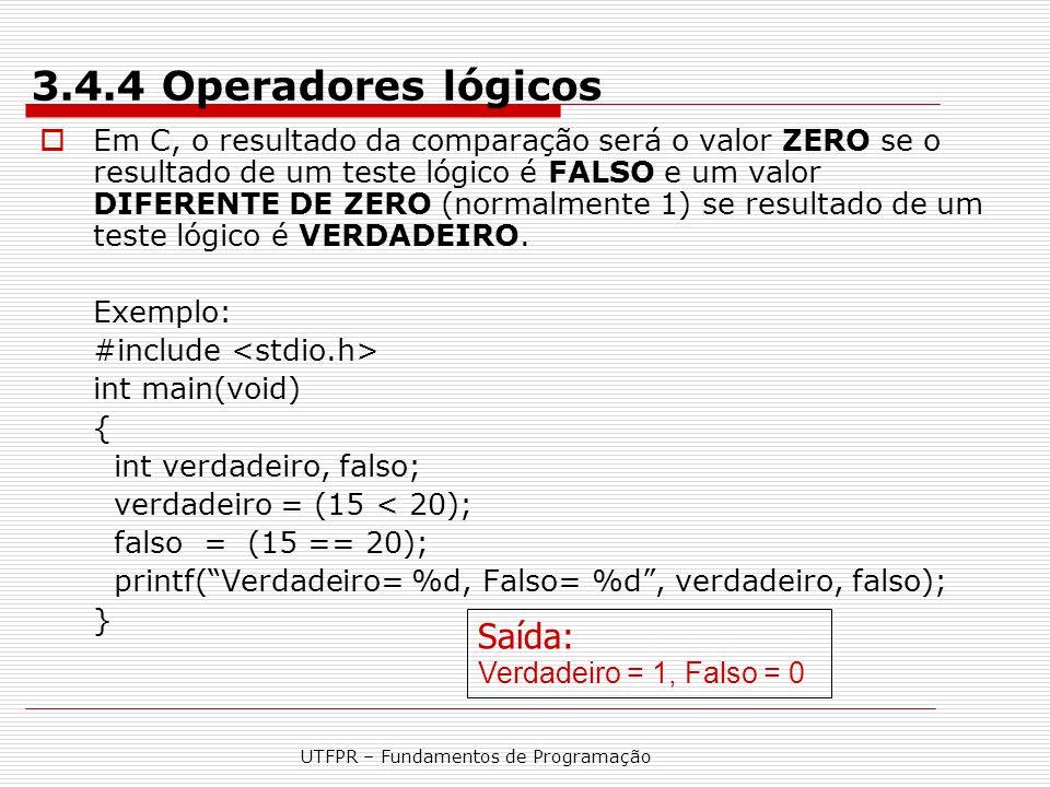 UTFPR – Fundamentos de Programação 3.4.4 Operadores lógicos  Em C, o resultado da comparação será o valor ZERO se o resultado de um teste lógico é FA