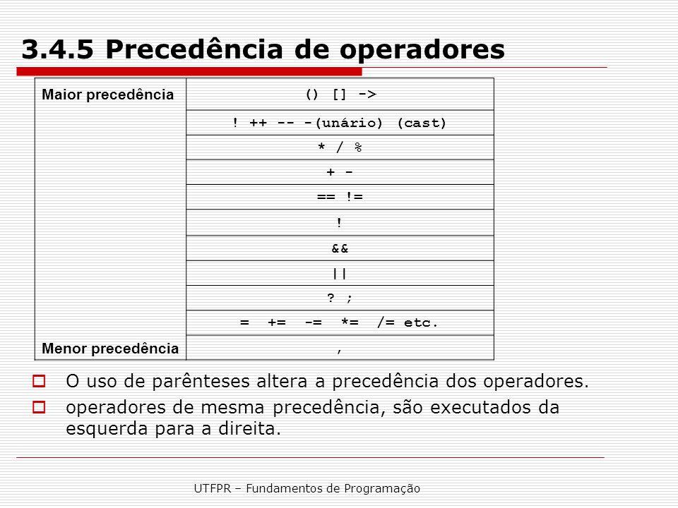 UTFPR – Fundamentos de Programação 3.4.5 Precedência de operadores  O uso de parênteses altera a precedência dos operadores.  operadores de mesma pr