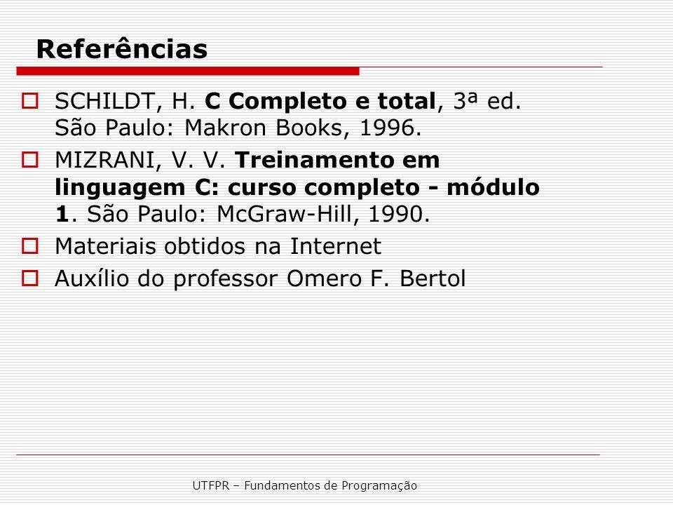 UTFPR – Fundamentos de Programação Referências  SCHILDT, H. C Completo e total, 3ª ed. São Paulo: Makron Books, 1996.  MIZRANI, V. V. Treinamento em