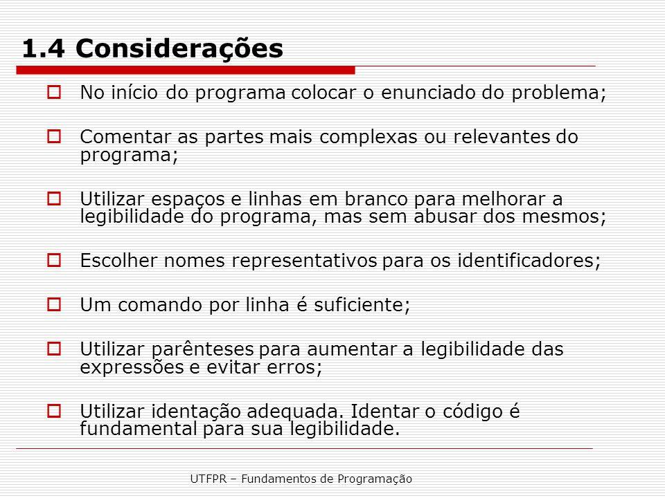 UTFPR – Fundamentos de Programação 1.4 Considerações  No início do programa colocar o enunciado do problema;  Comentar as partes mais complexas ou r
