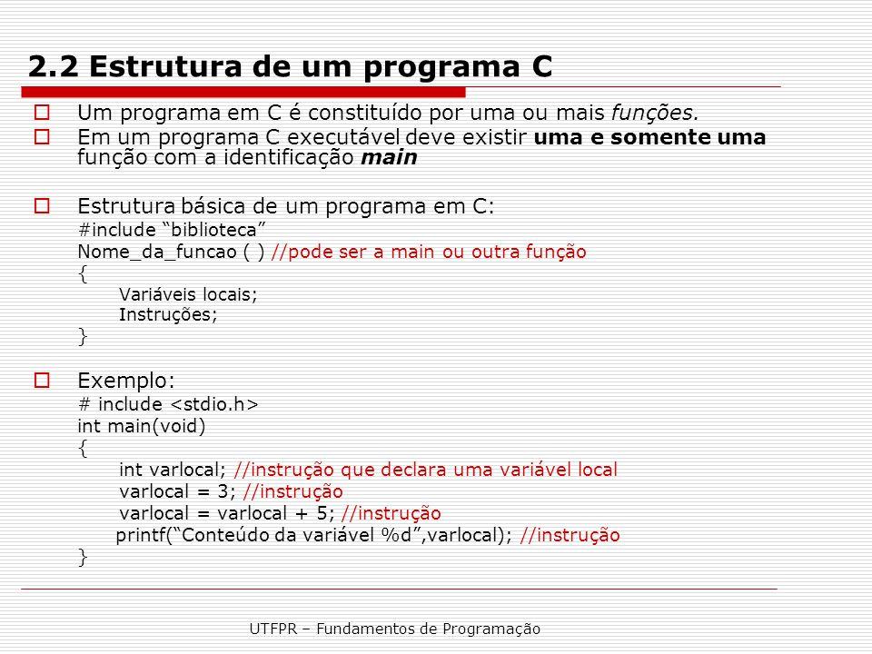 UTFPR – Fundamentos de Programação 2.2 Estrutura de um programa C  Um programa em C é constituído por uma ou mais funções.  Em um programa C executá