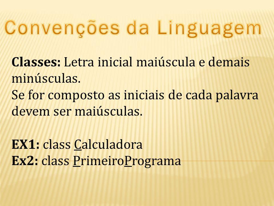 Classes: Letra inicial maiúscula e demais minúsculas. Se for composto as iniciais de cada palavra devem ser maiúsculas. EX1: class Calculadora Ex2: cl