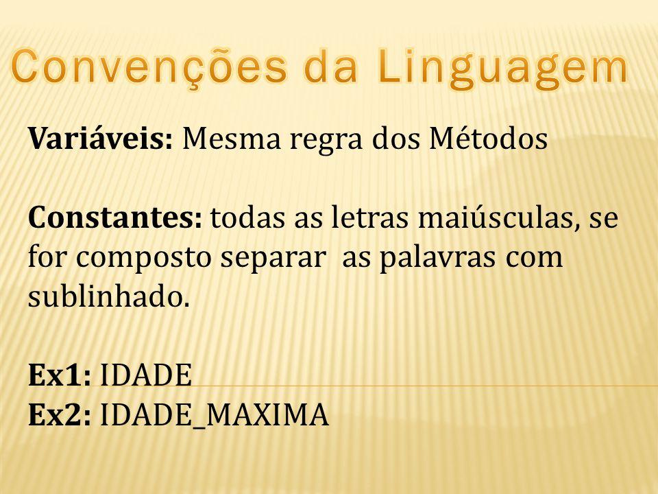 Variáveis: Mesma regra dos Métodos Constantes: todas as letras maiúsculas, se for composto separar as palavras com sublinhado. Ex1: IDADE Ex2: IDADE_M
