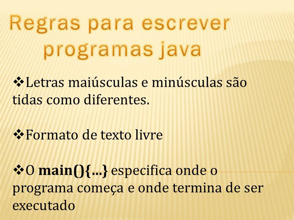  Letras maiúsculas e minúsculas são tidas como diferentes.  Formato de texto livre  O main(){…} especifica onde o programa começa e onde termina de
