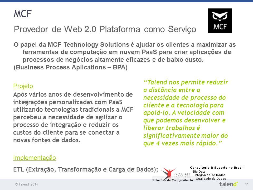 © Talend 201411 © Talend 2010 MCF Provedor de Web 2.0 Plataforma como Serviço O papel da MCF Technology Solutions é ajudar os clientes a maximizar as