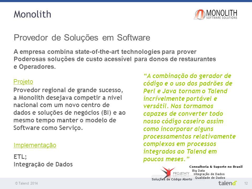 © Talend 201412 © Talend 2010 Monolith Provedor de Soluções em Software A empresa combina state-of-the-art technologies para prover Poderosas soluções