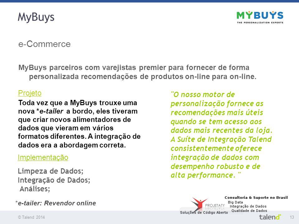 © Talend 201413 © Talend 2010 MyBuys e-Commerce MyBuys parceiros com varejistas premier para fornecer de forma personalizada recomendações de produtos