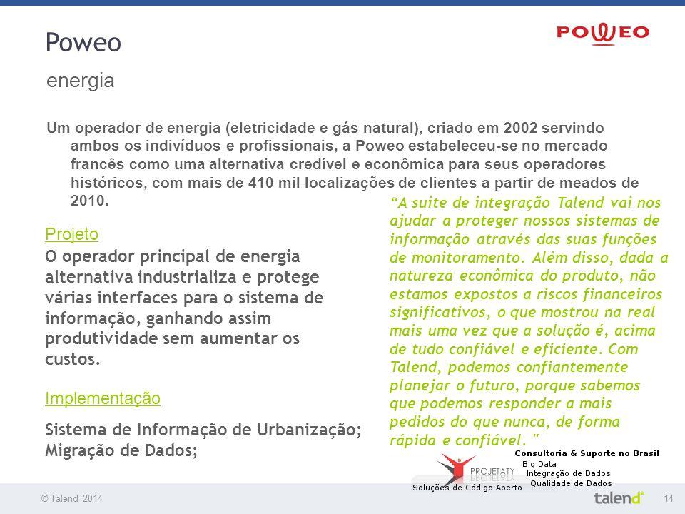© Talend 201414 © Talend 2010 Poweo energia Um operador de energia (eletricidade e gás natural), criado em 2002 servindo ambos os indivíduos e profiss