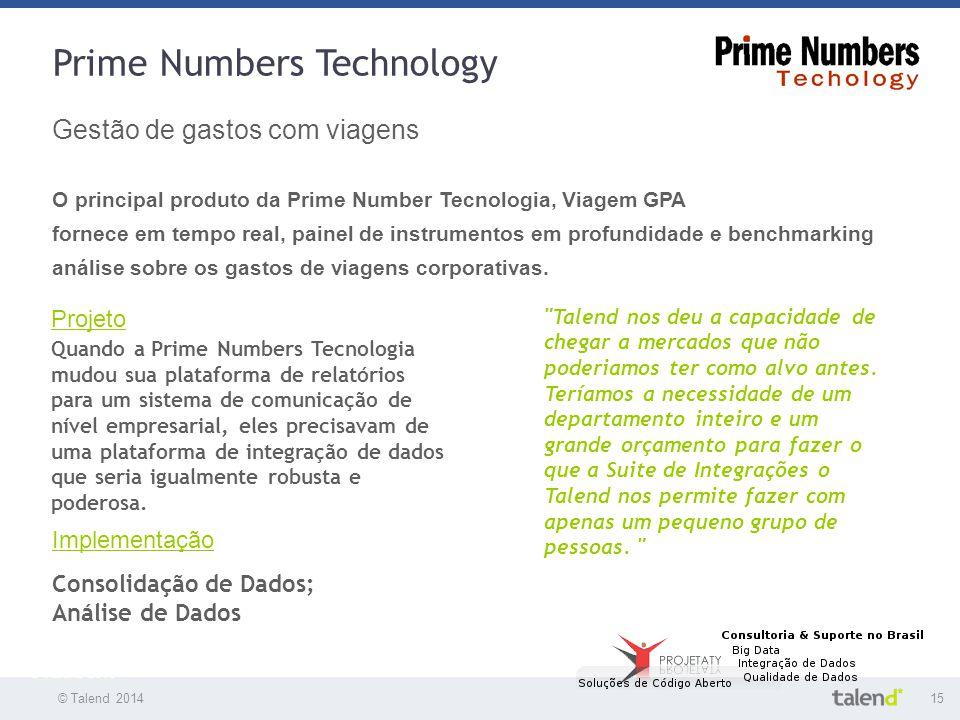 © Talend 201415 © Talend 2010 Prime Numbers Technology Gestão de gastos com viagens O principal produto da Prime Number Tecnologia, Viagem GPA fornece