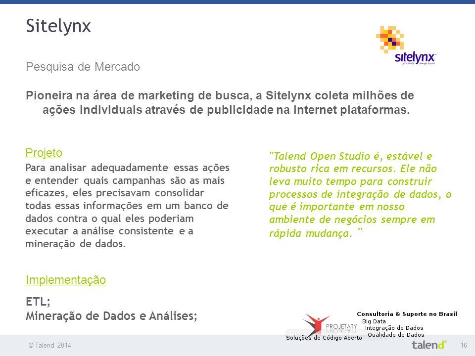 © Talend 201416 © Talend 2010 Sitelynx Pesquisa de Mercado Pioneira na área de marketing de busca, a Sitelynx coleta milhões de ações individuais atra