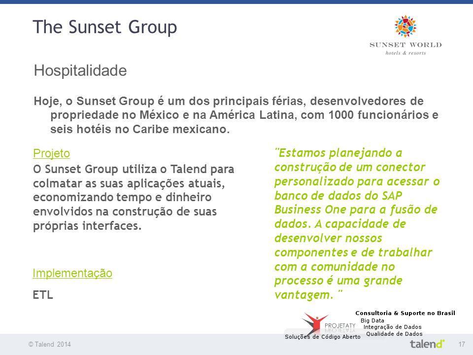 © Talend 201417 © Talend 2010 The Sunset Group Hospitalidade Hoje, o Sunset Group é um dos principais férias, desenvolvedores de propriedade no México