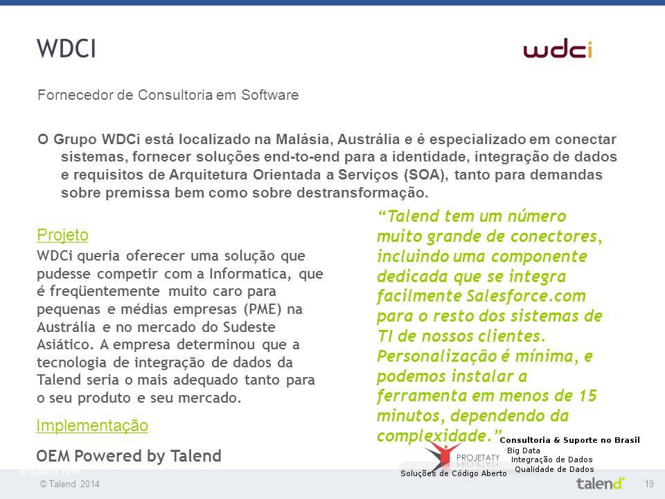 © Talend 201419 © Talend 2010 WDCI Fornecedor de Consultoria em Software O Grupo WDCi está localizado na Malásia, Austrália e é especializado em conec