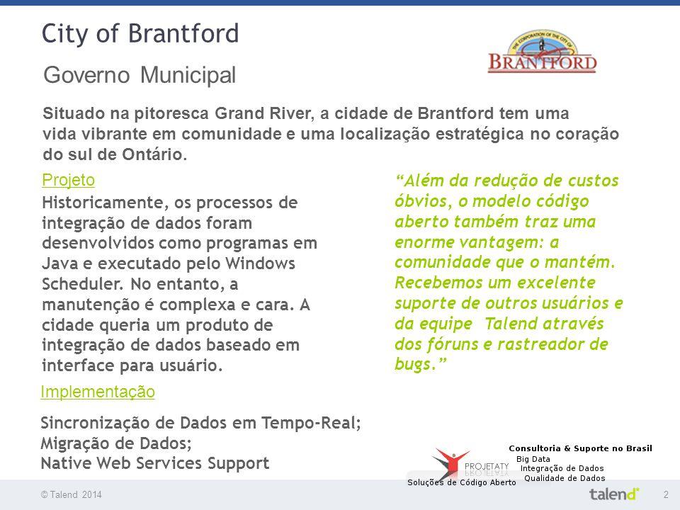 © Talend 20142 © Talend 2010 City of Brantford Governo Municipal Situado na pitoresca Grand River, a cidade de Brantford tem uma vida vibrante em comu