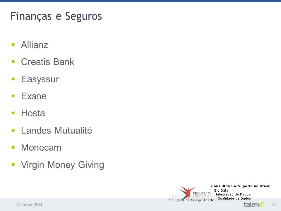 © Talend 201420 © Talend 2010 Finanças e Seguros  Allianz  Creatis Bank  Easyssur  Exane  Hosta  Landes Mutualité  Monecam  Virgin Money Givin