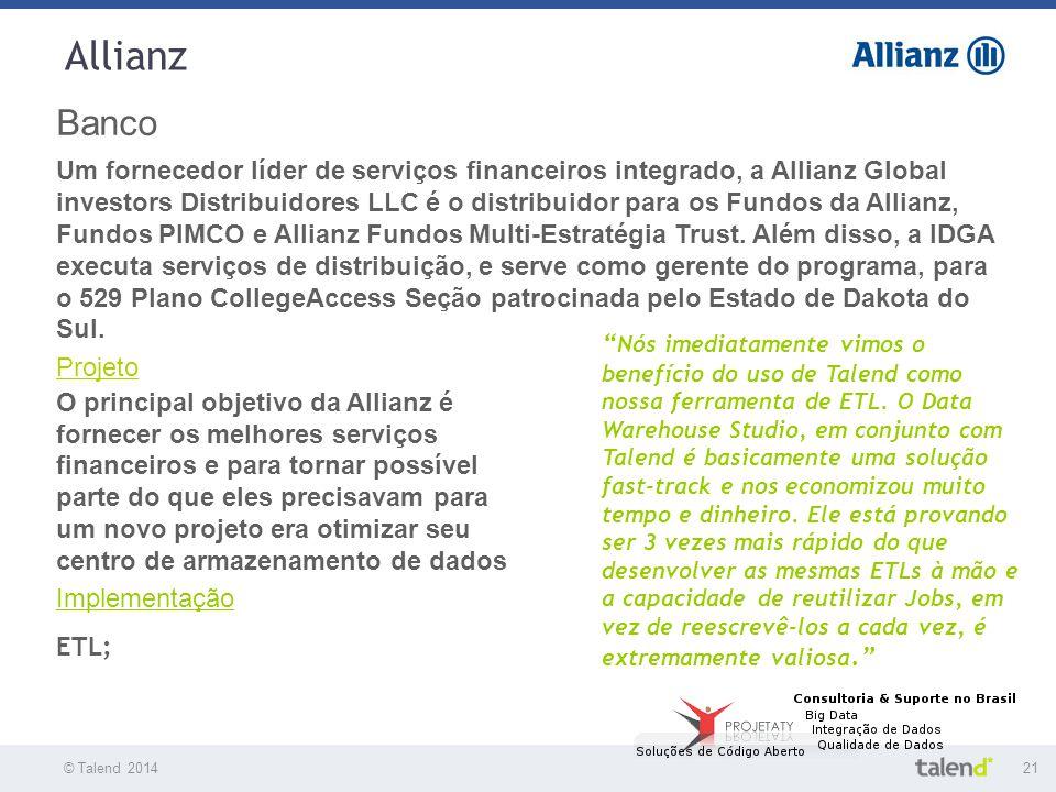 """© Talend 201421 Allianz © Talend 2010 Banco """" Nós imediatamente vimos o benefício do uso de Talend como nossa ferramenta de ETL. O Data Warehouse Stud"""
