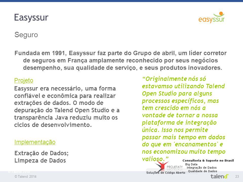 © Talend 201423 © Talend 2010 Easyssur Seguro Fundada em 1991, Easyssur faz parte do Grupo de abril, um líder corretor de seguros em França amplamente