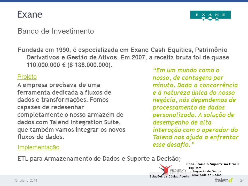 © Talend 201424 © Talend 2010 Exane Banco de Investimento Fundada em 1990, é especializada em Exane Cash Equities, Patrimônio Derivativos e Gestão de