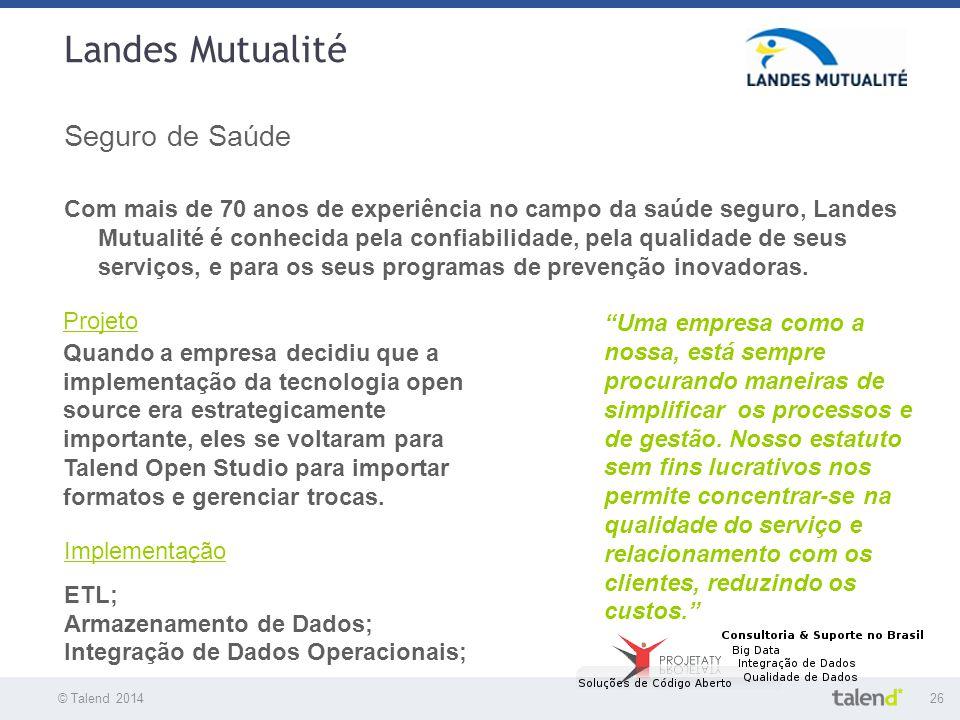 © Talend 201426 © Talend 2010 Landes Mutualité Seguro de Saúde Com mais de 70 anos de experiência no campo da saúde seguro, Landes Mutualité é conheci