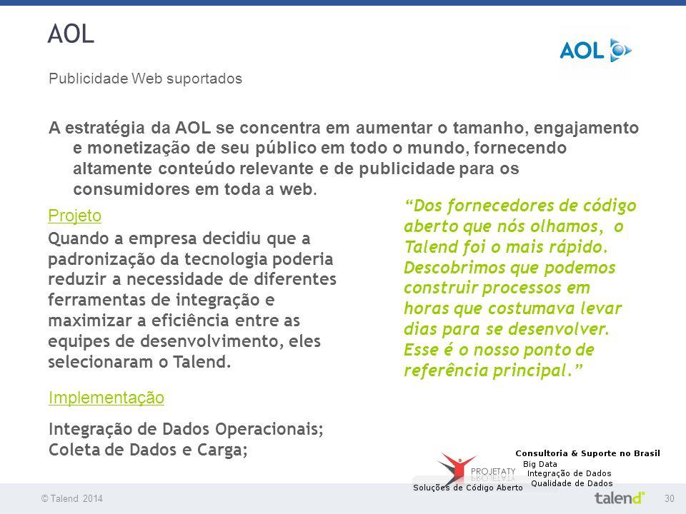 © Talend 201430 © Talend 2010 AOL Publicidade Web suportados A estratégia da AOL se concentra em aumentar o tamanho, engajamento e monetização de seu