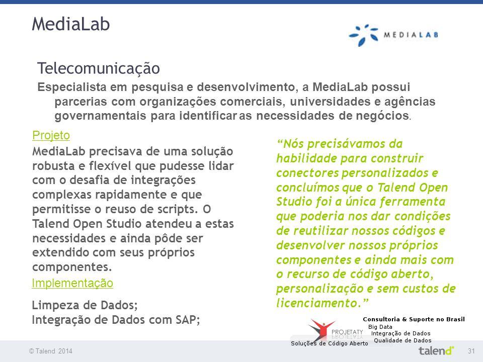 © Talend 201431 © Talend 2010 MediaLab Telecomunicação Especialista em pesquisa e desenvolvimento, a MediaLab possui parcerias com organizações comerc