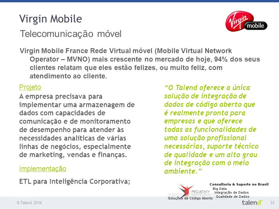 © Talend 201433 © Talend 2010 Virgin Mobile Telecomunicação móvel Virgin Mobile France Rede Virtual móvel (Mobile Virtual Network Operator – MVNO) mai