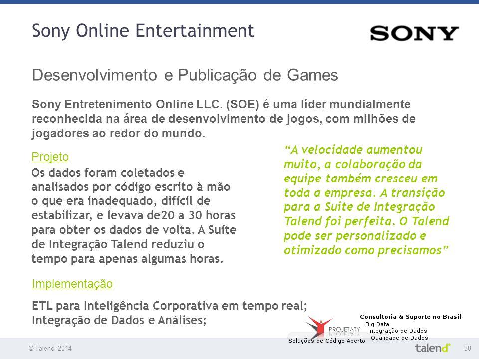 © Talend 201438 © Talend 2010 Sony Online Entertainment Desenvolvimento e Publicação de Games Sony Entretenimento Online LLC. (SOE) é uma líder mundia