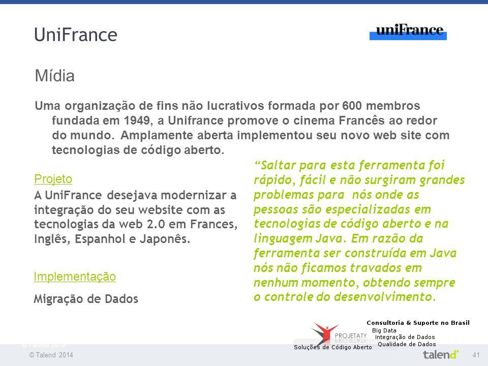 © Talend 201441 © Talend 2010 UniFrance Mídia Uma organização de fins não lucrativos formada por 600 membros fundada em 1949, a Unifrance promove o ci