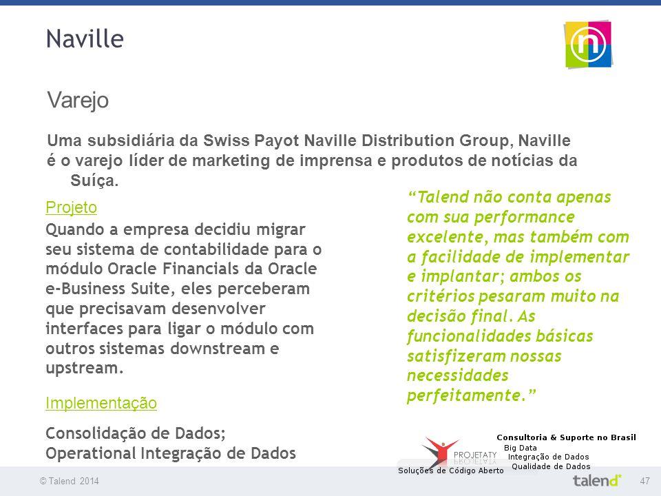 © Talend 201447 © Talend 2010 Naville Varejo Uma subsidiária da Swiss Payot Naville Distribution Group, Naville é o varejo líder de marketing de impre