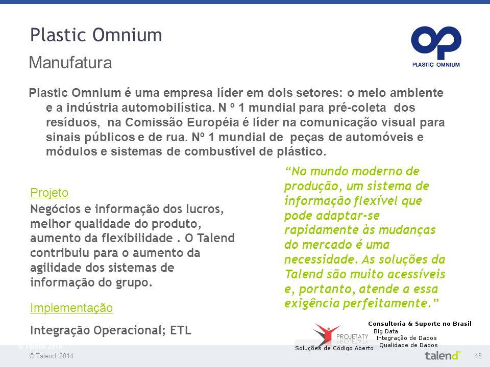 © Talend 201448 © Talend 2010 Plastic Omnium Manufatura Plastic Omnium é uma empresa líder em dois setores: o meio ambiente e a indústria automobilíst
