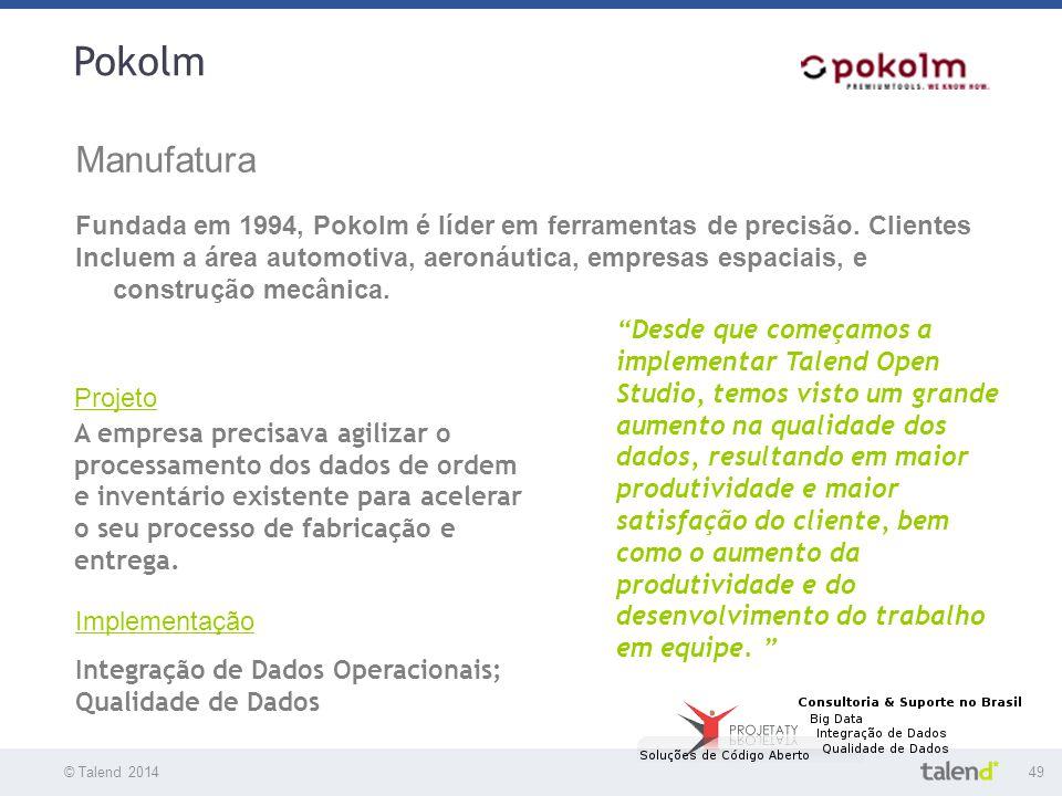 © Talend 201449 © Talend 2010 Pokolm Manufatura Fundada em 1994, Pokolm é líder em ferramentas de precisão. Clientes Incluem a área automotiva, aeroná