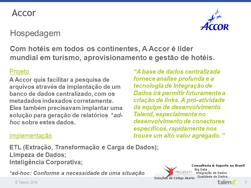 © Talend 20145 © Talend 2010 Accor Hospedagem Com hotéis em todos os continentes, A Accor é líder mundial em turismo, aprovisionamento e gestão de hot