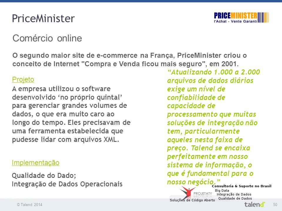 © Talend 201450 © Talend 2010 PriceMinister Comércio online O segundo maior site de e-commerce na França, PriceMinister criou o conceito de Internet