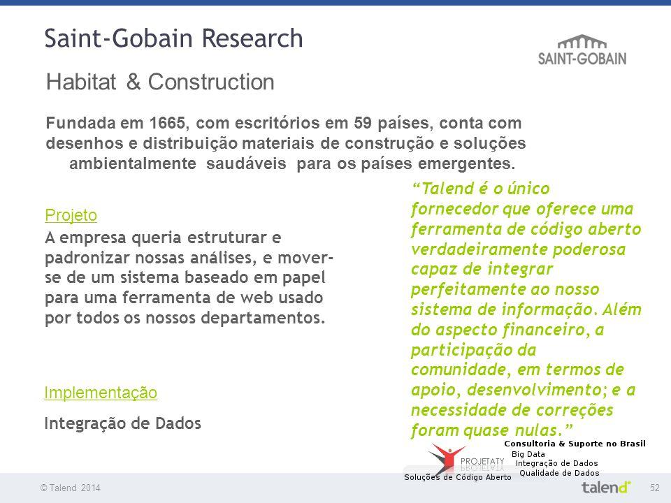 © Talend 201452 © Talend 2010 Saint-Gobain Research Habitat & Construction Fundada em 1665, com escritórios em 59 países, conta com desenhos e distrib