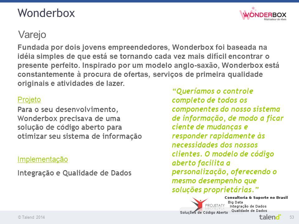"""© Talend 201453 Wonderbox © Talend 2010 Varejo """"Queríamos o controle completo de todos os componentes do nosso sistema de informação, de modo a ficar"""