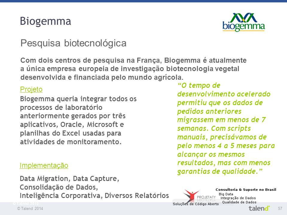 © Talend 201457 © Talend 2010 Biogemma Pesquisa biotecnológica Com dois centros de pesquisa na França, Biogemma é atualmente a única empresa europeia