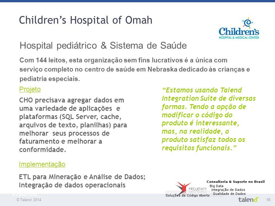 © Talend 201458 © Talend 2010 Children's Hospital of Omah Hospital pediátrico & Sistema de Saúde Com 144 leitos, esta organização sem fins lucrativos