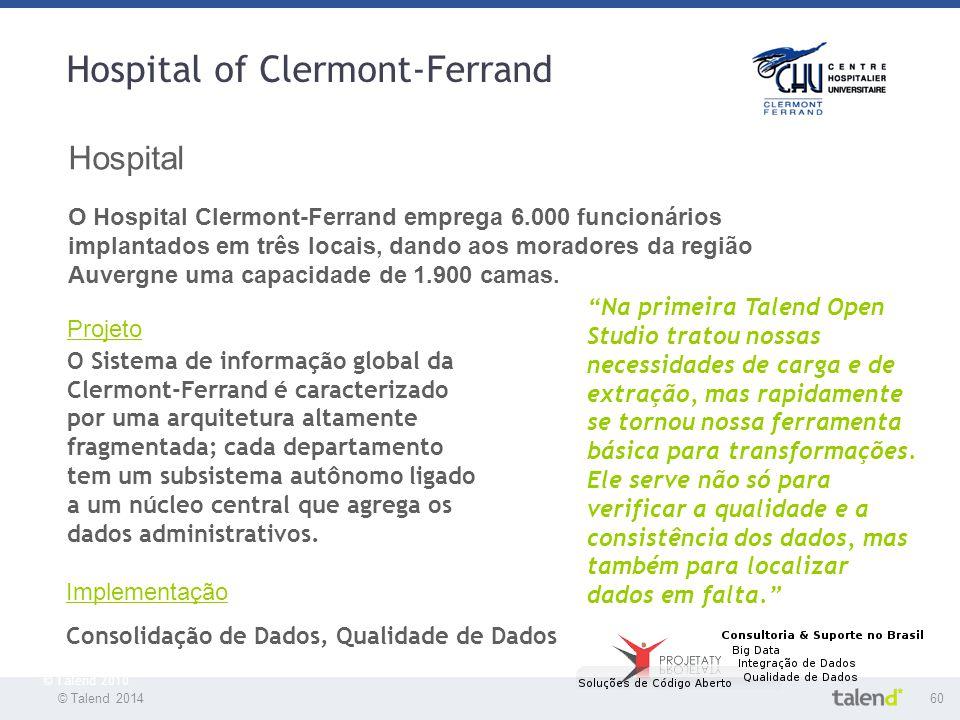 © Talend 201460 © Talend 2010 Hospital of Clermont-Ferrand Hospital O Hospital Clermont-Ferrand emprega 6.000 funcionários implantados em três locais,
