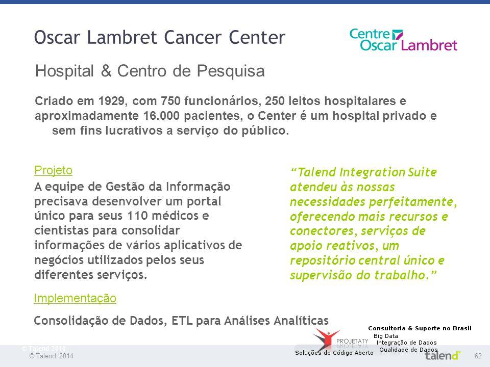 © Talend 201462 © Talend 2010 Oscar Lambret Cancer Center Hospital & Centro de Pesquisa Criado em 1929, com 750 funcionários, 250 leitos hospitalares