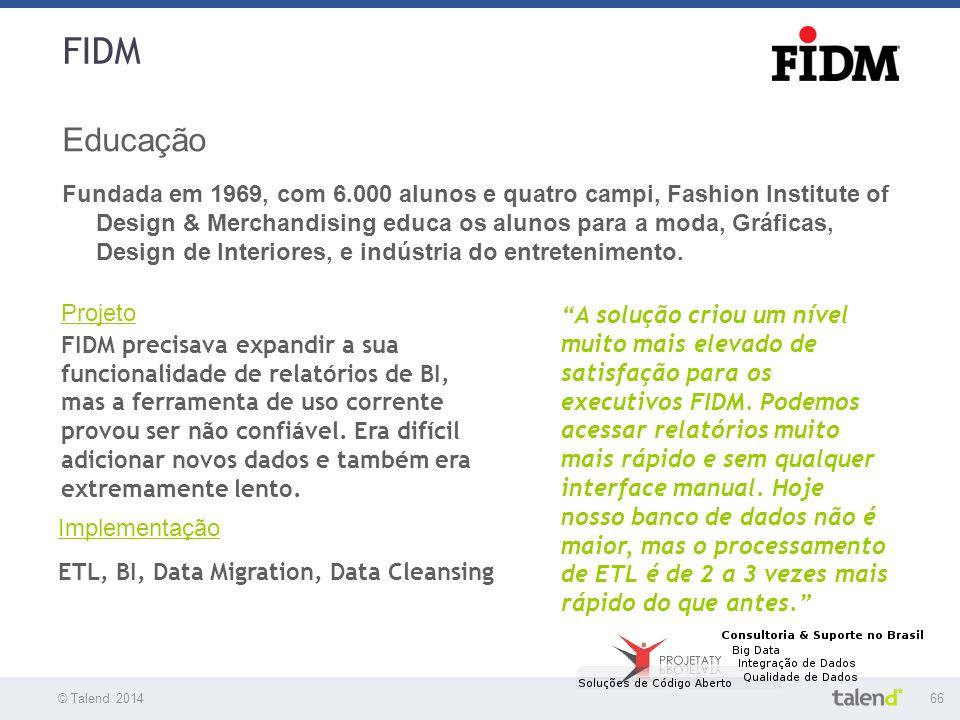 © Talend 201466 © Talend 2010 FIDM Educação Fundada em 1969, com 6.000 alunos e quatro campi, Fashion Institute of Design & Merchandising educa os alu