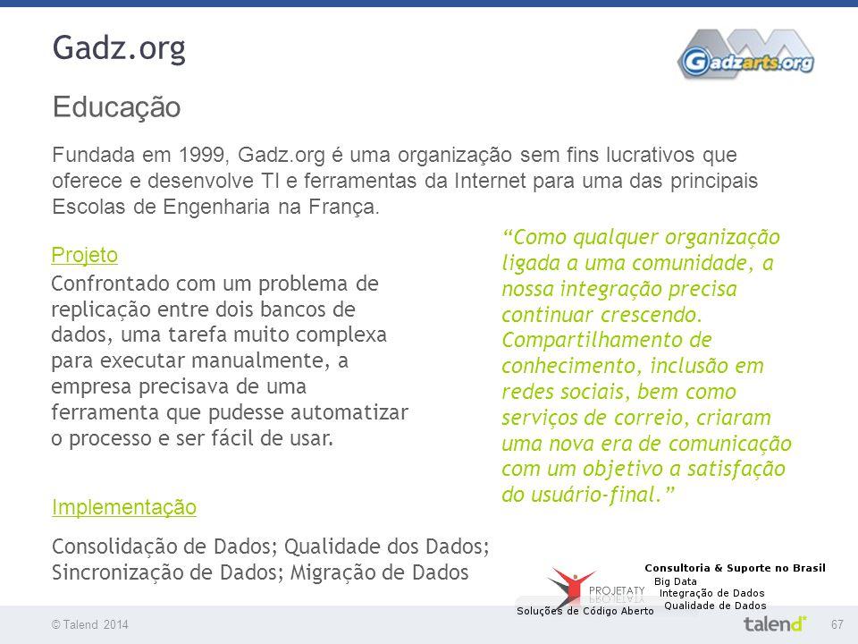 © Talend 201467 © Talend 2010 Gadz.org Educação Fundada em 1999, Gadz.org é uma organização sem fins lucrativos que oferece e desenvolve TI e ferramen