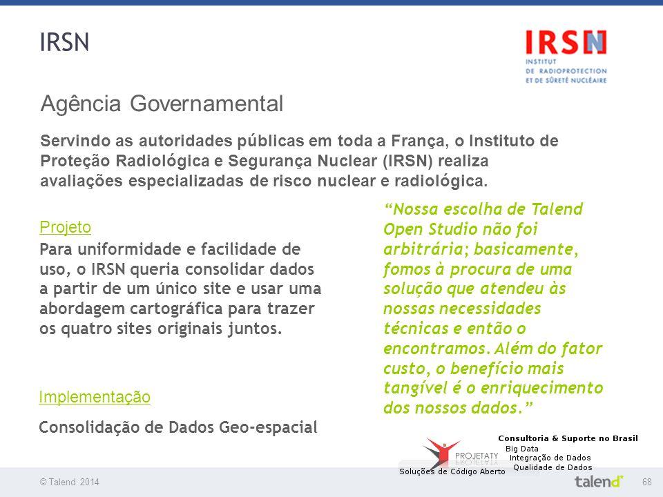 © Talend 201468 © Talend 2010 IRSN Agência Governamental Servindo as autoridades públicas em toda a França, o Instituto de Proteção Radiológica e Segu
