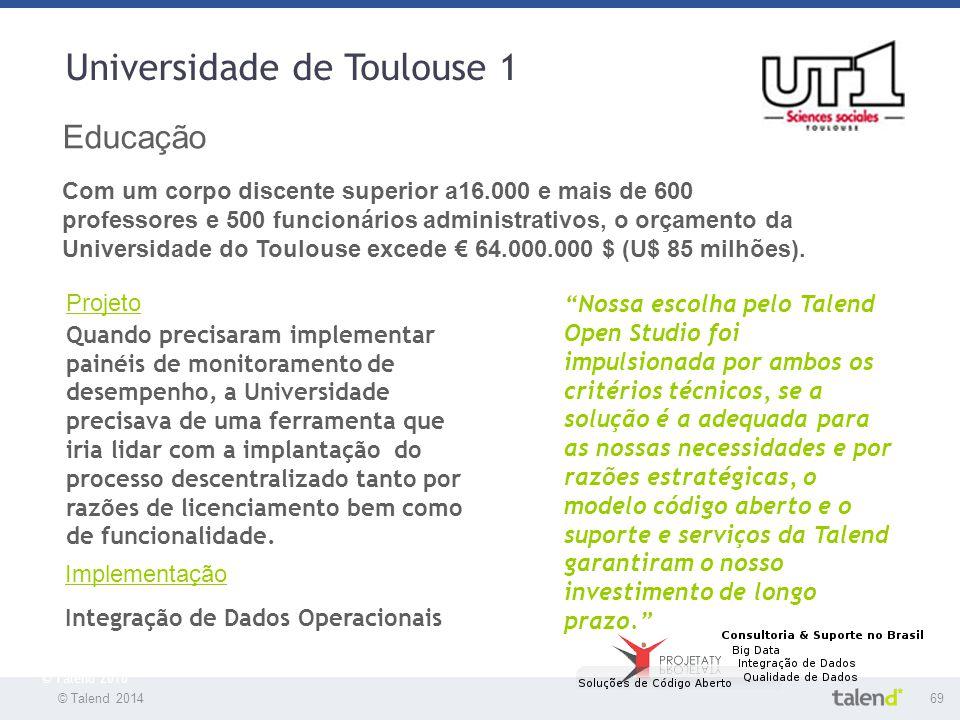 © Talend 201469 © Talend 2010 Universidade de Toulouse 1 Educação Com um corpo discente superior a16.000 e mais de 600 professores e 500 funcionários