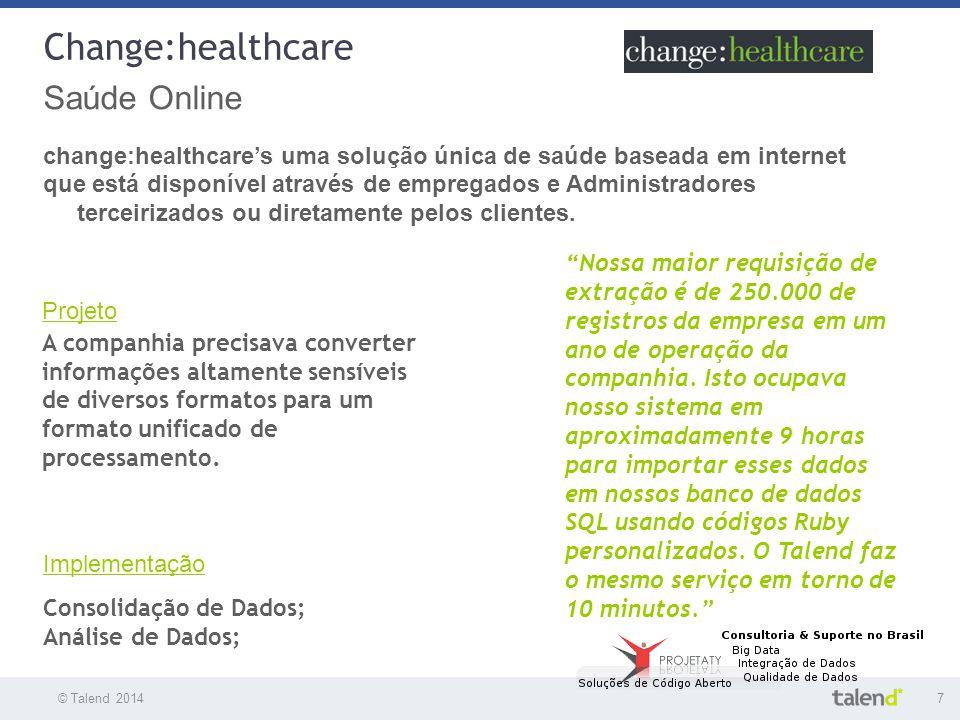 © Talend 20147 © Talend 2010 Change:healthcare Saúde Online change:healthcare's uma solução única de saúde baseada em internet que está disponível atr