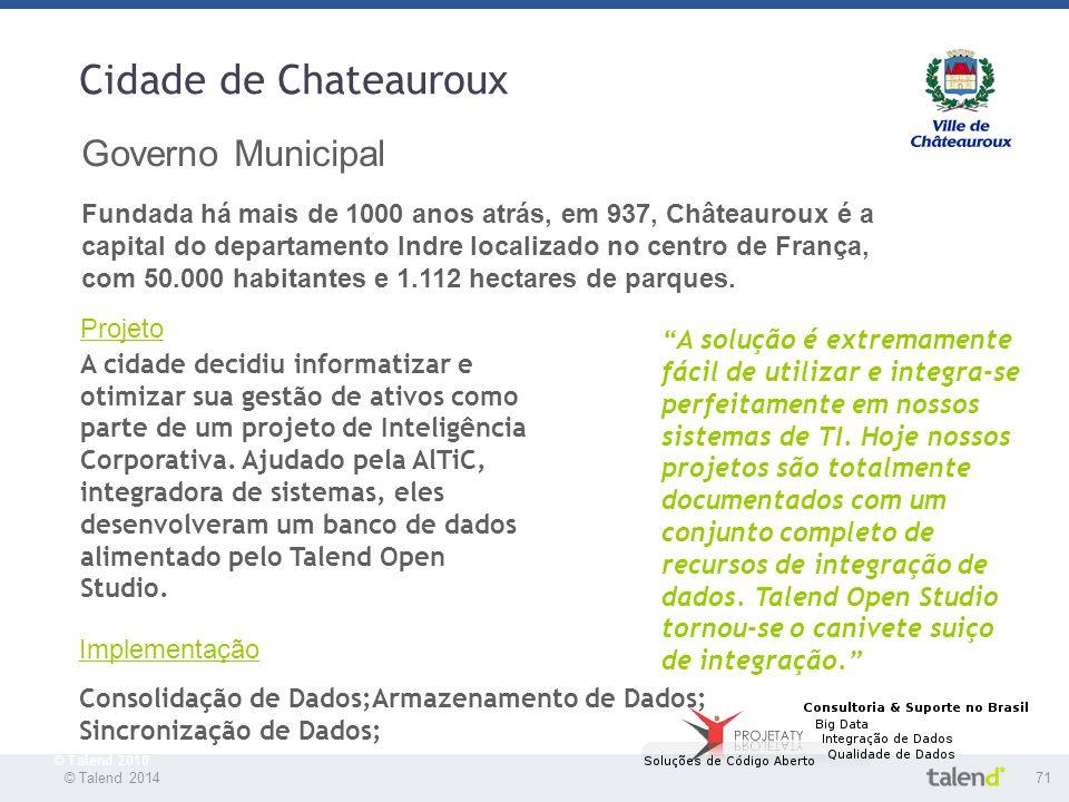 © Talend 201471 © Talend 2010 Cidade de Chateauroux Governo Municipal Fundada há mais de 1000 anos atrás, em 937, Châteauroux é a capital do departame