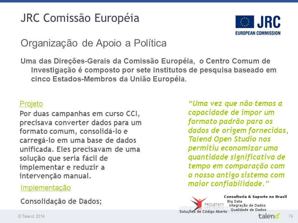 © Talend 201474 © Talend 2010 JRC Comissão Européia Organização de Apoio a Política Uma das Direções-Gerais da Comissão Européia, o Centro Comum de In