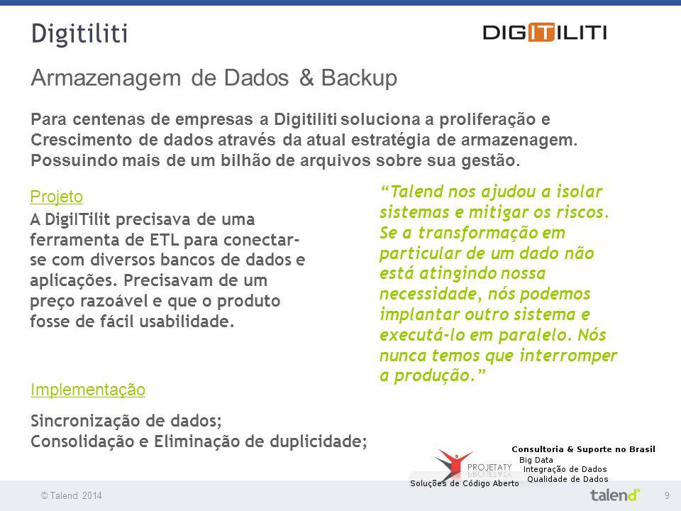 © Talend 20149 © Talend 2010 Digitiliti Armazenagem de Dados & Backup Para centenas de empresas a Digitiliti soluciona a proliferação e Crescimento de
