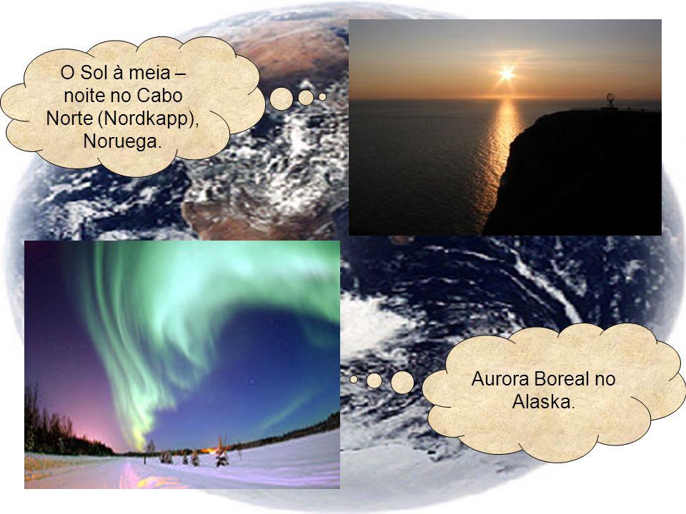 O Sol à meia – noite no Cabo Norte (Nordkapp), Noruega. Aurora Boreal no Alaska.