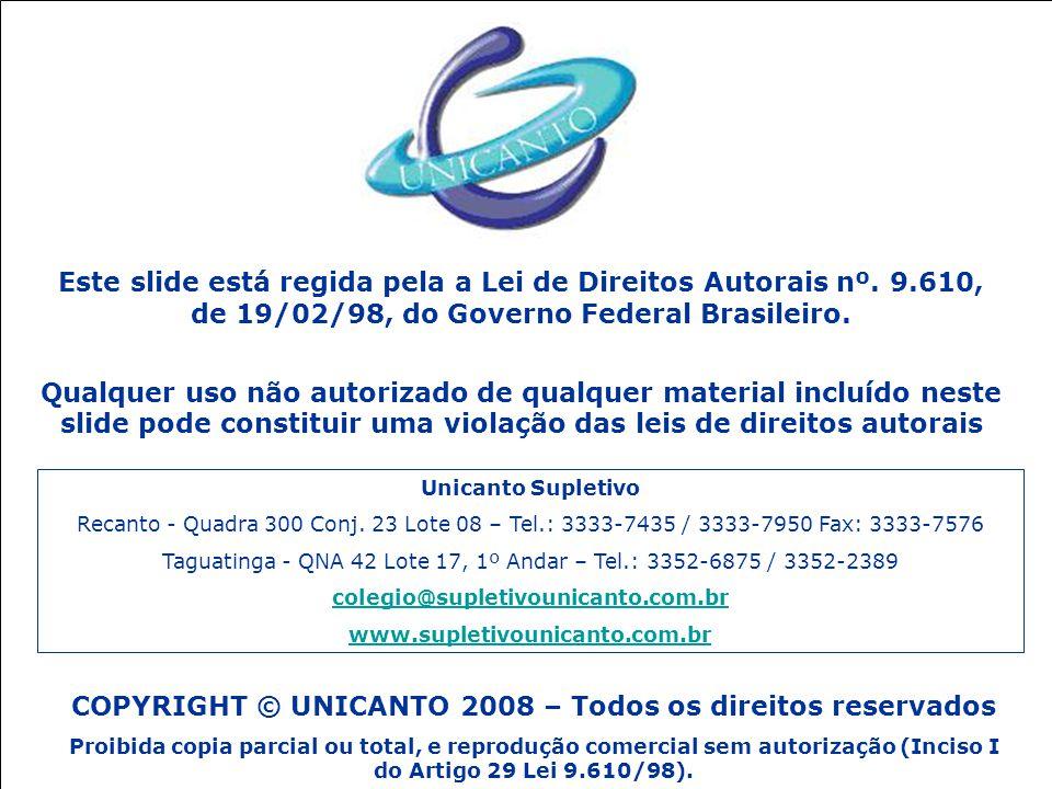 COPYRIGHT © UNICANTO 2008 – Todos os direitos reservados Proibida copia parcial ou total, e reprodução comercial sem autorização (Inciso I do Artigo 29 Lei 9.610/98).