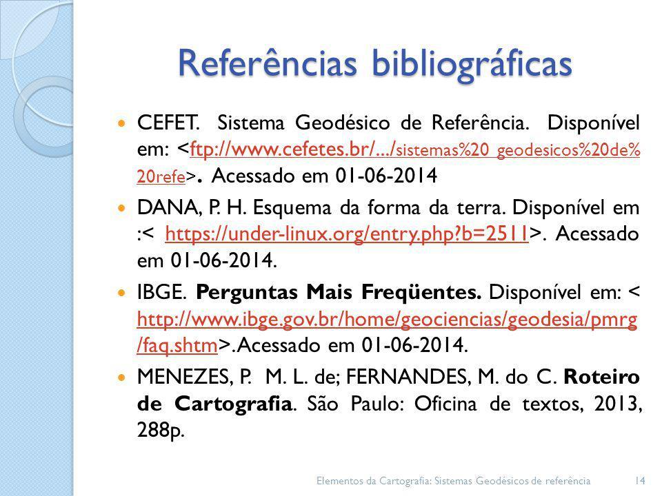 Referências bibliográficas CEFET. Sistema Geodésico de Referência. Disponível em:. Acessado em 01-06-2014ftp://www.cefetes.br/.../ sistemas%20 geodesi